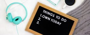 "Board that read ""Things To Do: 1) Own Today 2) *left empty* 3) *left empty*"