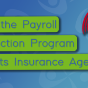 How the Payroll Protection Program Affects Insurance Agents